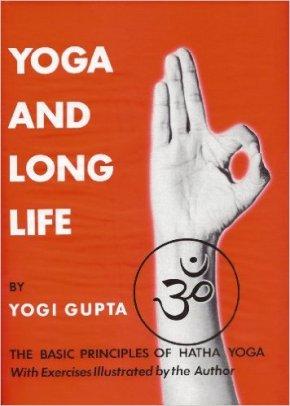 Yoga and Long Life by Yogi Gupta