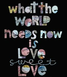 what the world needs love